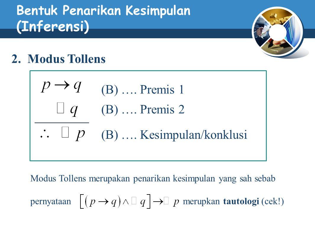 Bentuk Penarikan Kesimpulan (Inferensi) 2. Modus Tollens (B) …. Premis 1 (B) …. Premis 2 (B) …. Kesimpulan/konklusi Modus Tollens merupakan penarikan