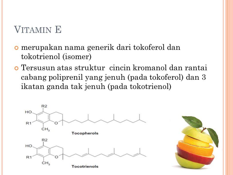 V ITAMIN E merupakan nama generik dari tokoferol dan tokotrienol (isomer) Tersusun atas struktur cincin kromanol dan rantai cabang poliprenil yang jen