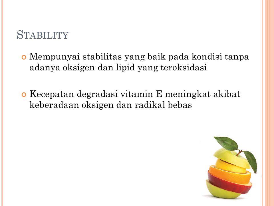 S TABILITY Mempunyai stabilitas yang baik pada kondisi tanpa adanya oksigen dan lipid yang teroksidasi Kecepatan degradasi vitamin E meningkat akibat