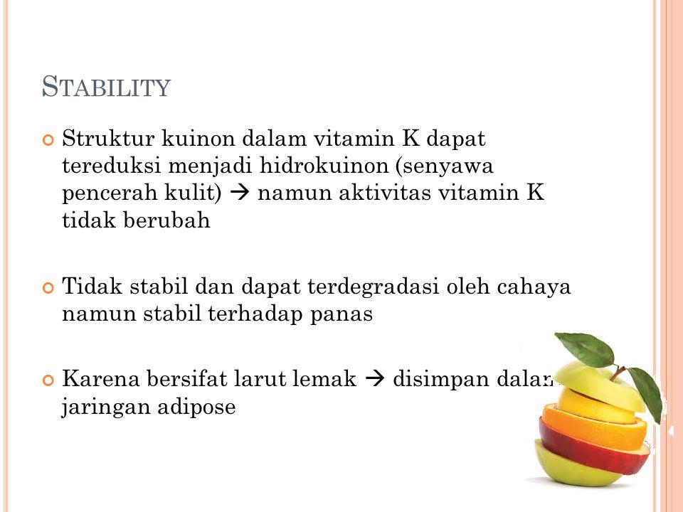 S TABILITY Struktur kuinon dalam vitamin K dapat tereduksi menjadi hidrokuinon (senyawa pencerah kulit)  namun aktivitas vitamin K tidak berubah Tida