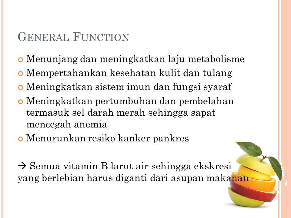G ENERAL F UNCTION Menunjang dan meningkatkan laju metabolisme Mempertahankan kesehatan kulit dan tulang Meningkatkan sistem imun dan fungsi syaraf Me