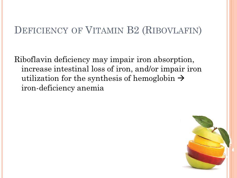 D EFICIENCY OF V ITAMIN B2 (R IBOVLAFIN ) Riboflavin deficiency may impair iron absorption, increase intestinal loss of iron, and/or impair iron utili