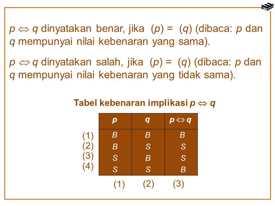 p  q dinyatakan benar, jika (p) = (q) (dibaca: p dan q mempunyai nilai kebenaran yang sama). p  q dinyatakan salah, jika (p) = (q) (dibaca: p dan q