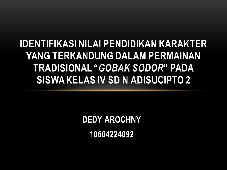 """DEDY AROCHNY 10604224092 IDENTIFIKASI NILAI PENDIDIKAN KARAKTER YANG TERKANDUNG DALAM PERMAINAN TRADISIONAL """" GOBAK SODOR """" PADA SISWA KELAS IV SD N A"""