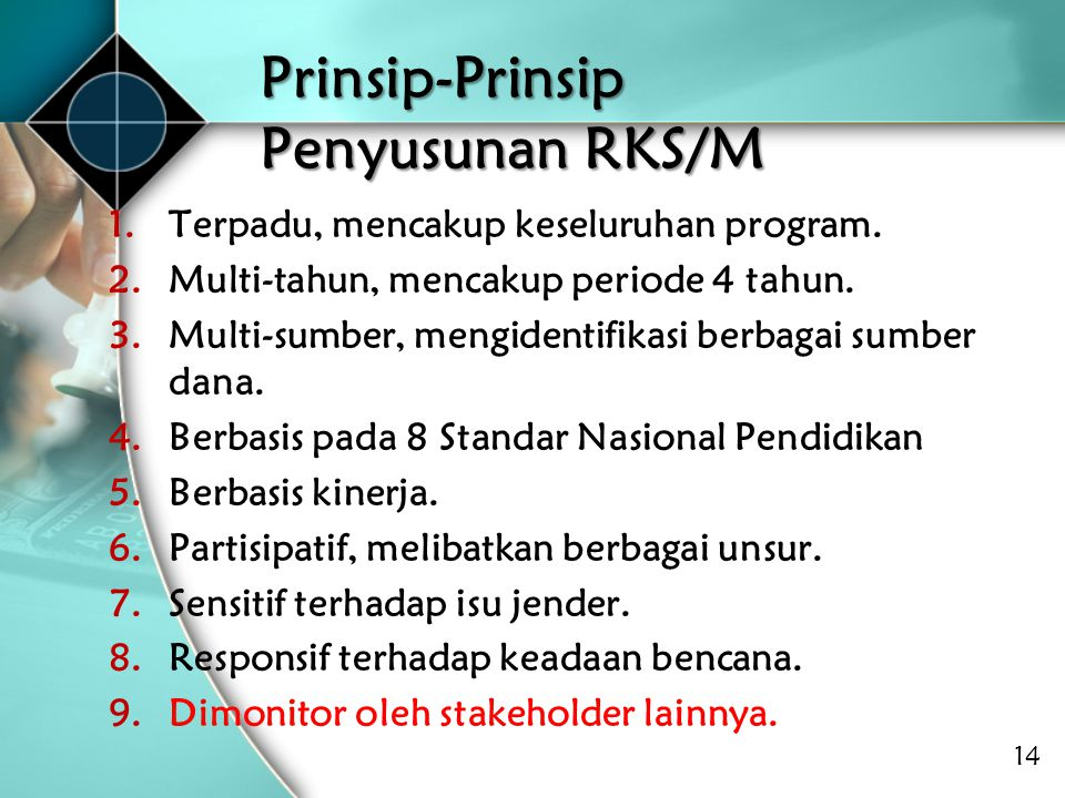 Prinsip-Prinsip Penyusunan RKS/M 1.Terpadu, mencakup keseluruhan program. 2.Multi-tahun, mencakup periode 4 tahun. 3.Multi-sumber, mengidentifikasi be