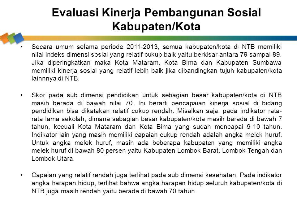 Evaluasi Kinerja Pembangunan Sosial Kabupaten/Kota Secara umum selama periode 2011-2013, semua kabupaten/kota di NTB memiliki nilai indeks dimensi sos