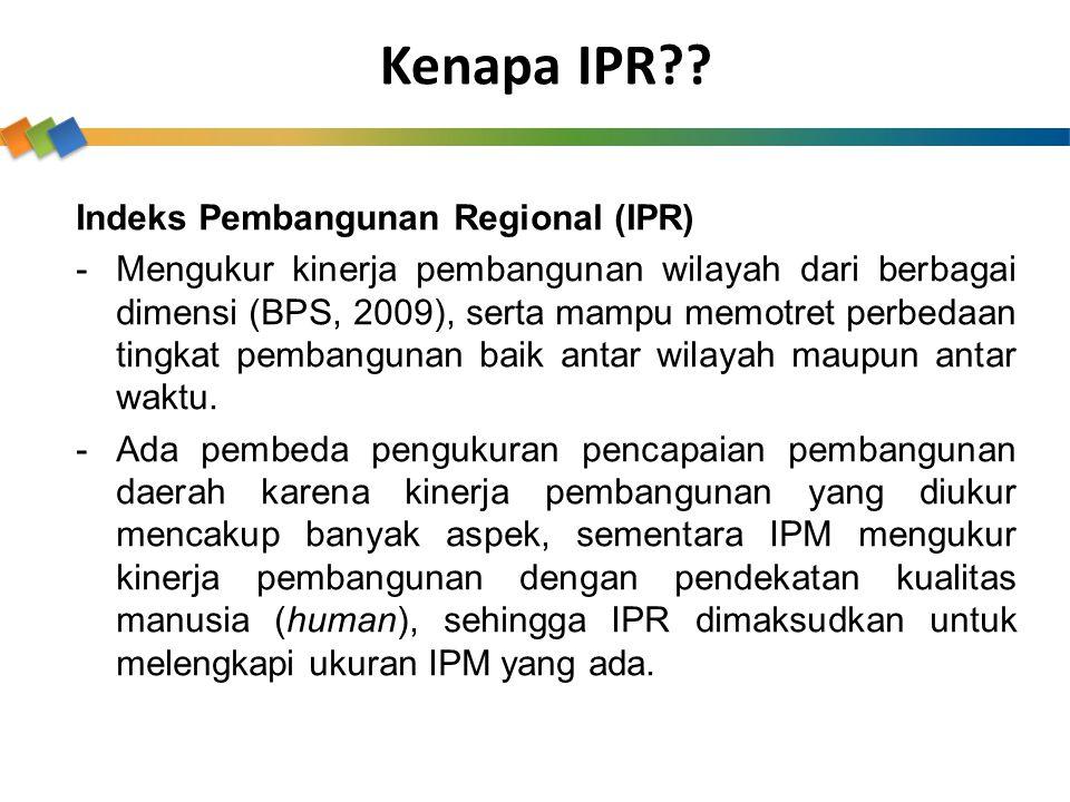 Indeks Pembangunan Regional (IPR) -Mengukur kinerja pembangunan wilayah dari berbagai dimensi (BPS, 2009), serta mampu memotret perbedaan tingkat pemb