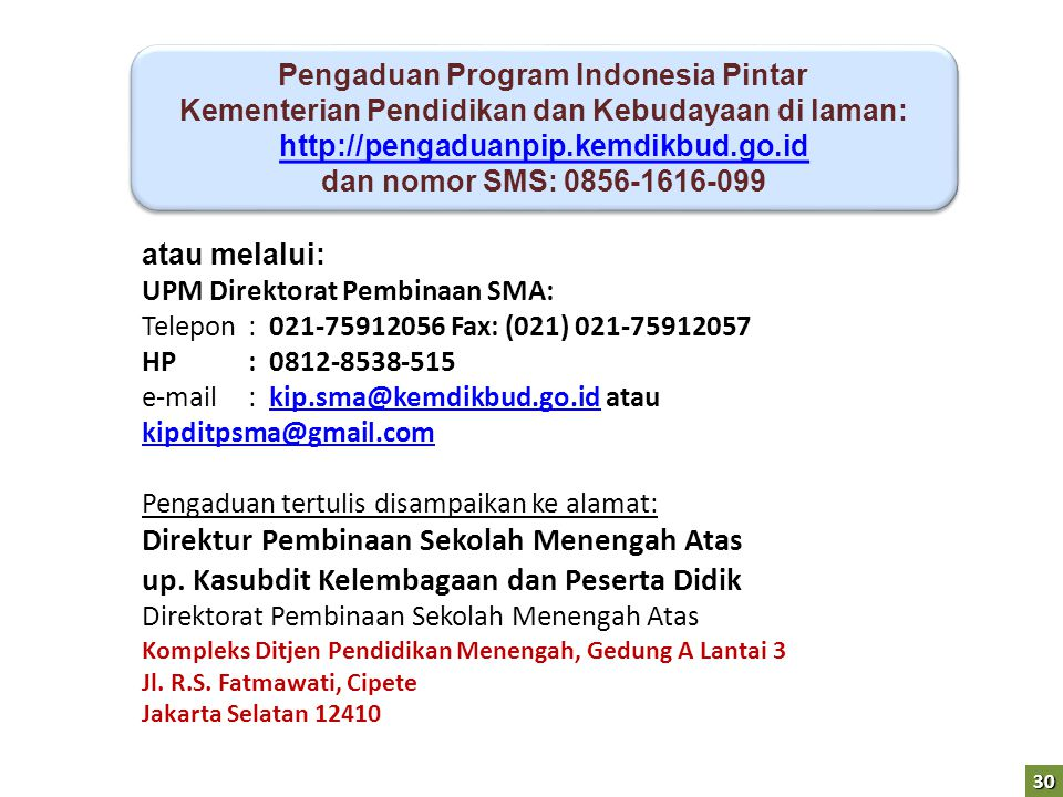 30 Pengaduan Program Indonesia Pintar Kementerian Pendidikan dan Kebudayaan di laman: http://pengaduanpip.kemdikbud.go.id http://pengaduanpip.kemdikbu