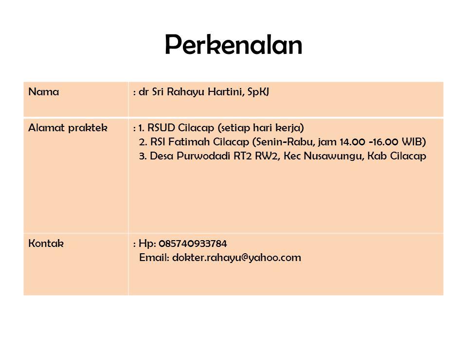 Perkenalan Nama: dr Sri Rahayu Hartini, SpKJ Alamat praktek: 1. RSUD Cilacap (setiap hari kerja) 2. RSI Fatimah Cilacap (Senin-Rabu, jam 14.00 -16.00