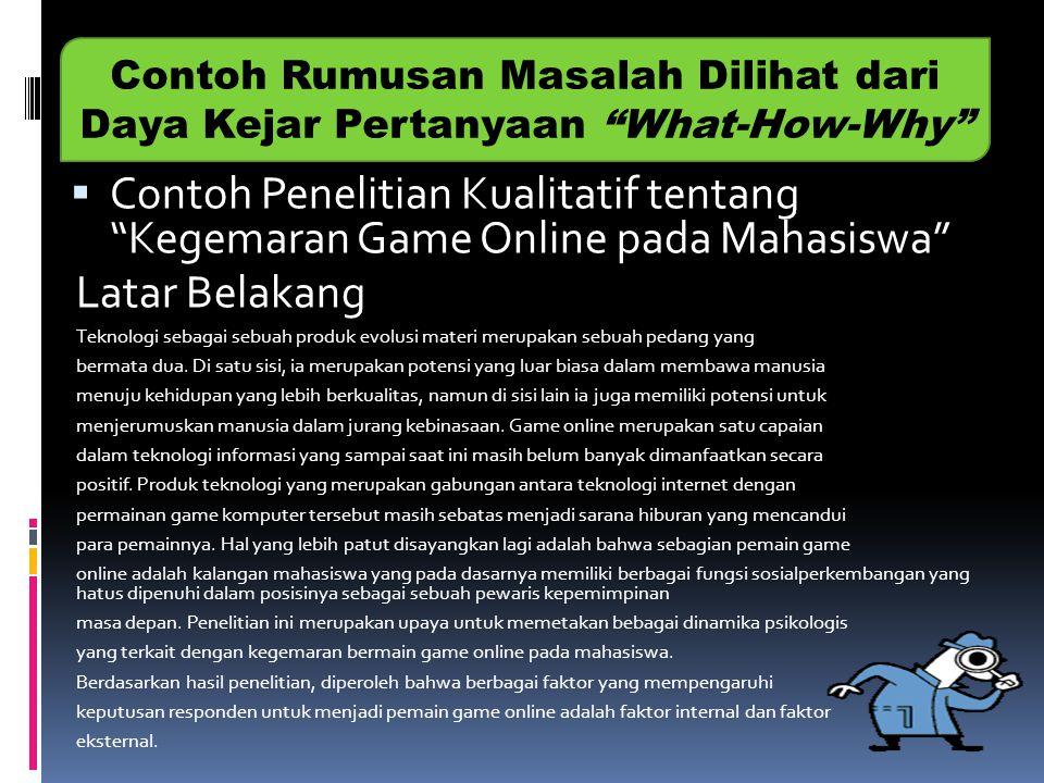  Contoh Penelitian Kualitatif tentang Kegemaran Game Online pada Mahasiswa Latar Belakang Teknologi sebagai sebuah produk evolusi materi merupakan sebuah pedang yang bermata dua.