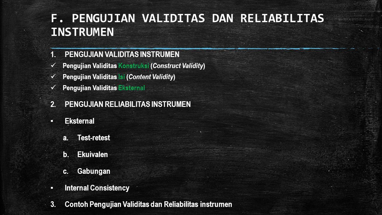 F. PENGUJIAN VALIDITAS DAN RELIABILITAS INSTRUMEN 1.PENGUJIAN VALIDITAS INSTRUMEN Pengujian Validitas Konstruksi ( Construct Validity ) Pengujian Vali