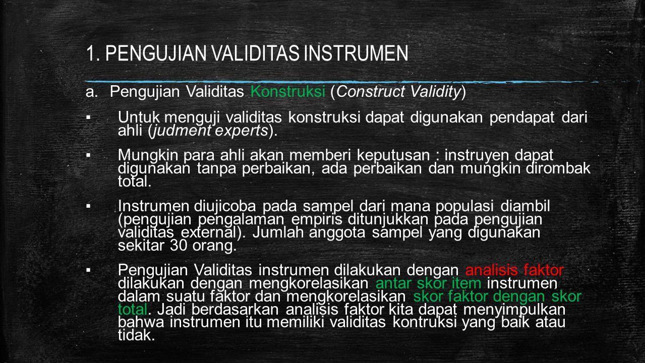 1. PENGUJIAN VALIDITAS INSTRUMEN a.Pengujian Validitas Konstruksi (Construct Validity) ▪Untuk menguji validitas konstruksi dapat digunakan pendapat da