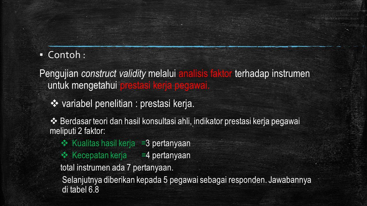 ▪ Contoh : Pengujian construct validity melalui analisis faktor terhadap instrumen untuk mengetahui prestasi kerja pegawai.  variabel penelitian : pr