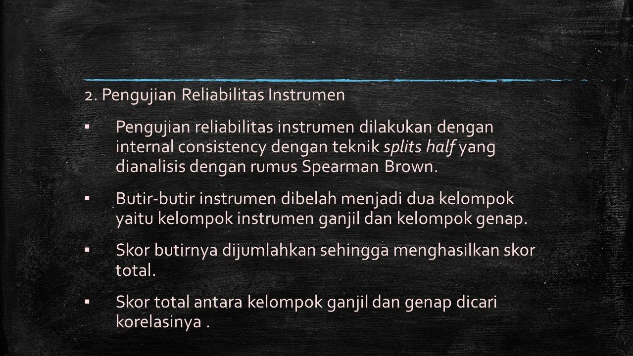2. Pengujian Reliabilitas Instrumen ▪ Pengujian reliabilitas instrumen dilakukan dengan internal consistency dengan teknik splits half yang dianalisis