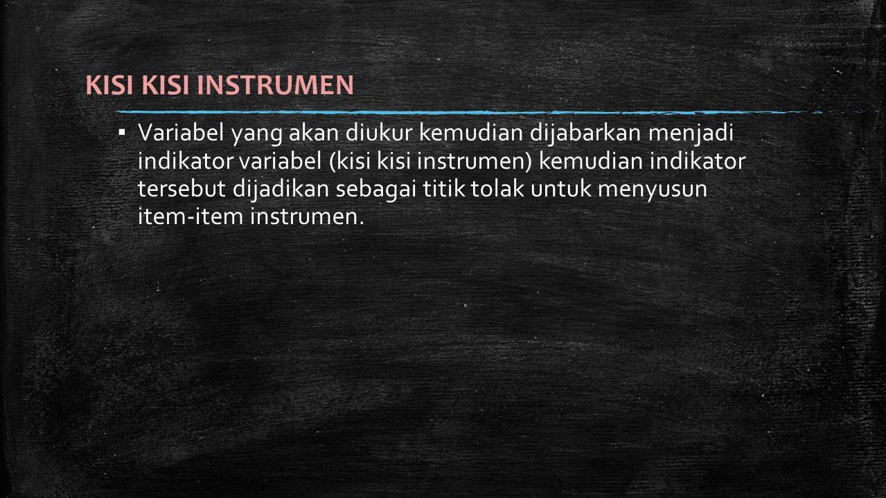 ▪ Variabel yang akan diukur kemudian dijabarkan menjadi indikator variabel (kisi kisi instrumen) kemudian indikator tersebut dijadikan sebagai titik t