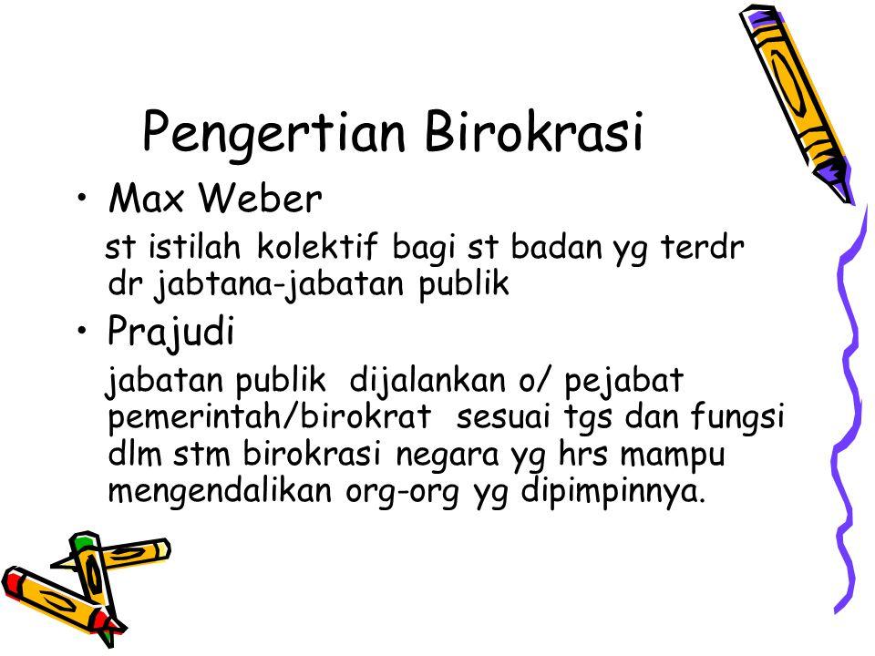 Pengertian Birokrasi Max Weber st istilah kolektif bagi st badan yg terdr dr jabtana-jabatan publik Prajudi jabatan publik dijalankan o/ pejabat pemer