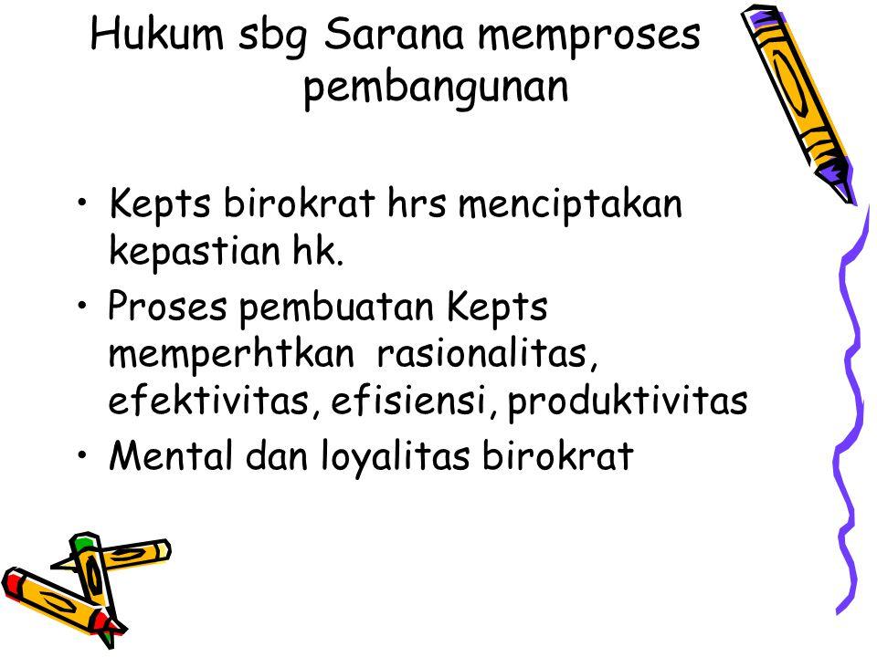 Hukum sbg Sarana memproses pembangunan Kepts birokrat hrs menciptakan kepastian hk. Proses pembuatan Kepts memperhtkan rasionalitas, efektivitas, efis