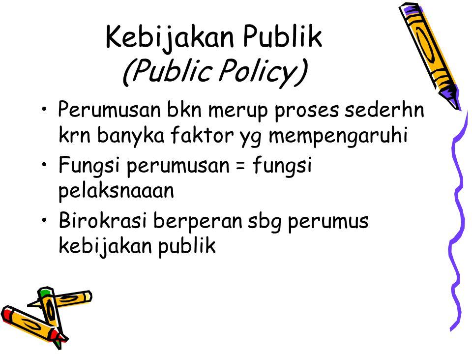 Kebijakan Publik (Public Policy) Perumusan bkn merup proses sederhn krn banyka faktor yg mempengaruhi Fungsi perumusan = fungsi pelaksnaaan Birokrasi