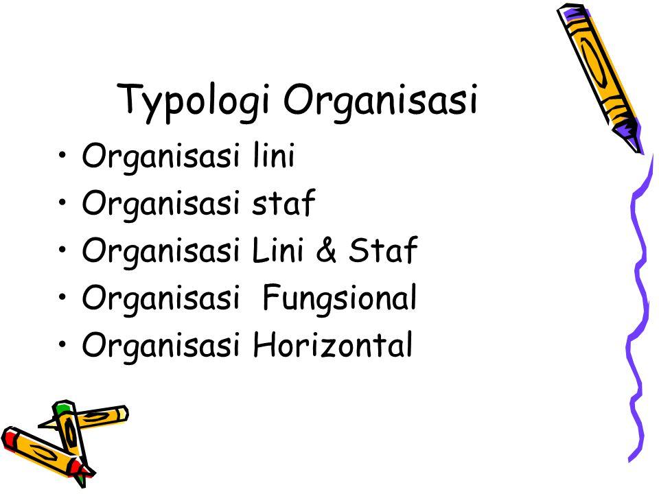 Typologi Organisasi Organisasi lini Organisasi staf Organisasi Lini & Staf Organisasi Fungsional Organisasi Horizontal