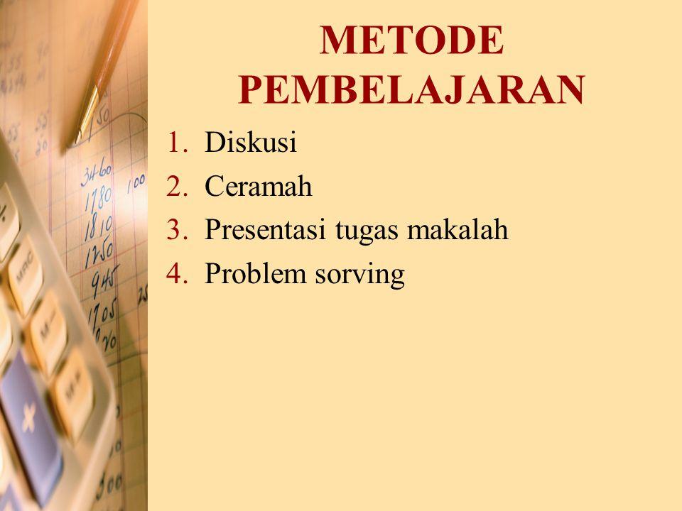 METODE PEMBELAJARAN 1.Diskusi 2.Ceramah 3.Presentasi tugas makalah 4.Problem sorving