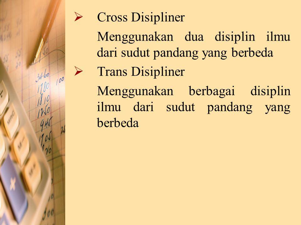 CC ross Disipliner Menggunakan dua disiplin ilmu dari sudut pandang yang berbeda TT rans Disipliner Menggunakan berbagai disiplin ilmu dari sudut