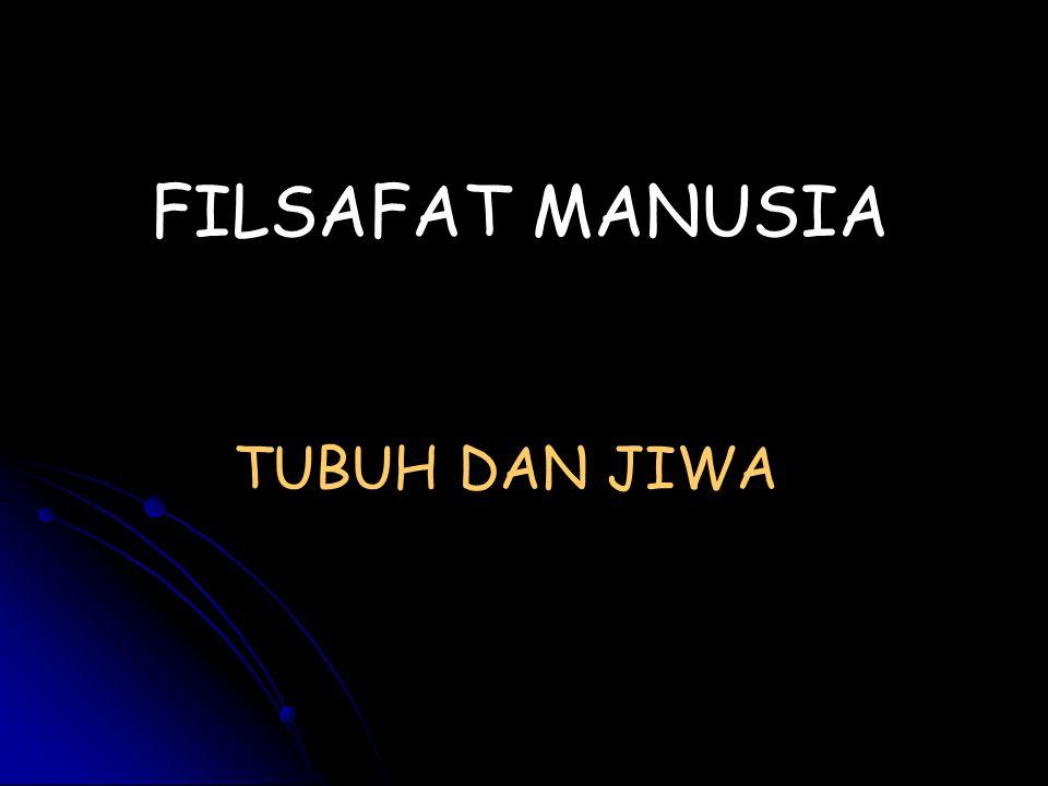 TUBUH DAN JIWA FILSAFAT MANUSIA