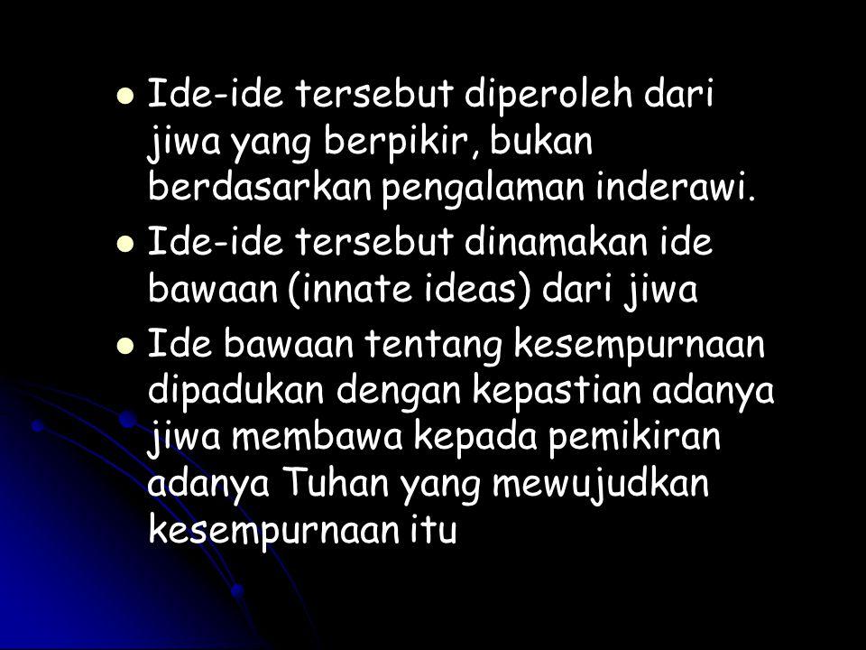 Ide-ide tersebut diperoleh dari jiwa yang berpikir, bukan berdasarkan pengalaman inderawi. Ide-ide tersebut dinamakan ide bawaan (innate ideas) dari j