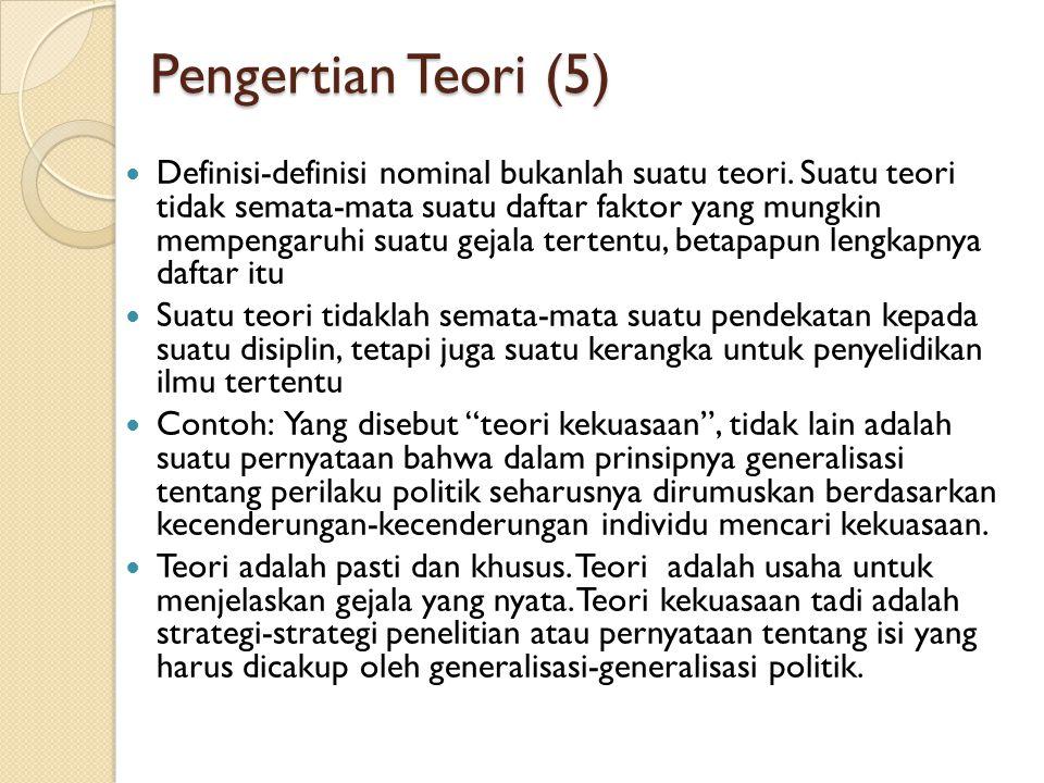 Pengertian Teori (5) Definisi-definisi nominal bukanlah suatu teori. Suatu teori tidak semata-mata suatu daftar faktor yang mungkin mempengaruhi suatu