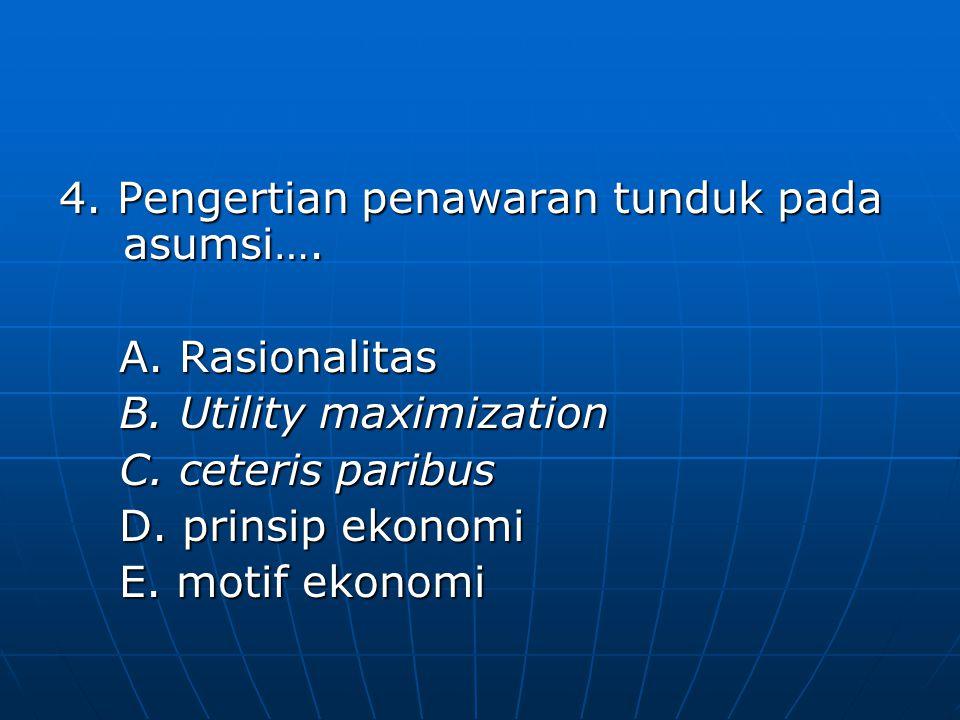 4. Pengertian penawaran tunduk pada asumsi…. A. Rasionalitas A. Rasionalitas B. Utility maximization B. Utility maximization C. ceteris paribus C. cet