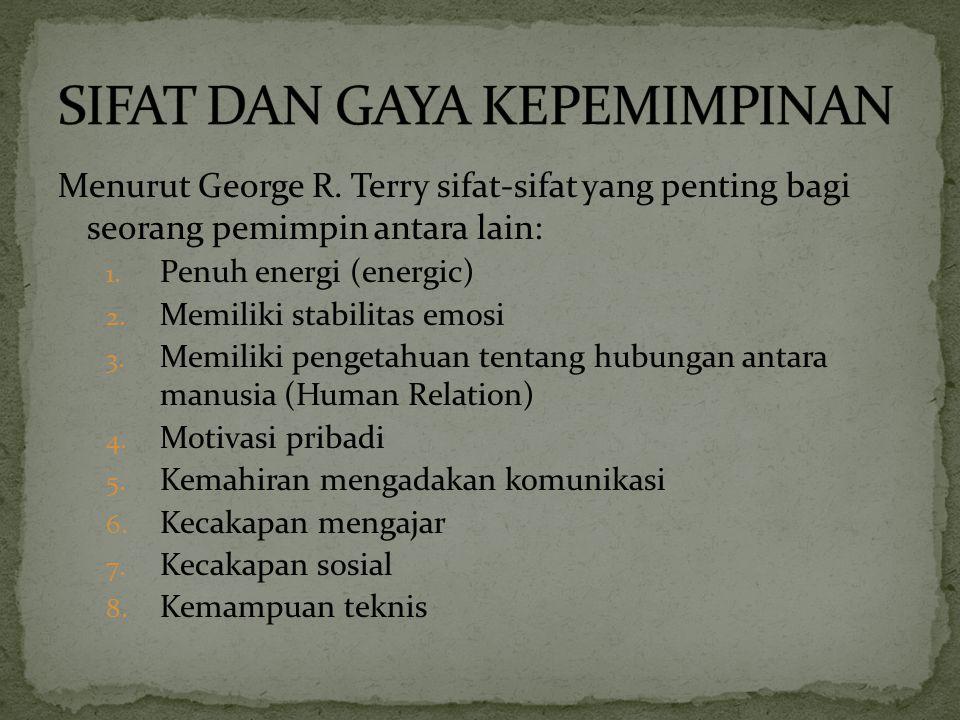 Menurut George R.Terry sifat-sifat yang penting bagi seorang pemimpin antara lain: 1.