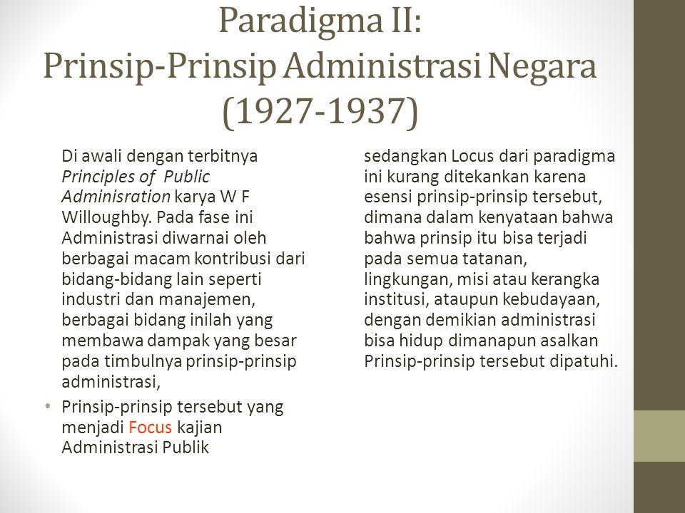 Paradigma II: Prinsip-Prinsip Administrasi Negara (1927-1937) Di awali dengan terbitnya Principles of Public Adminisration karya W F Willoughby.