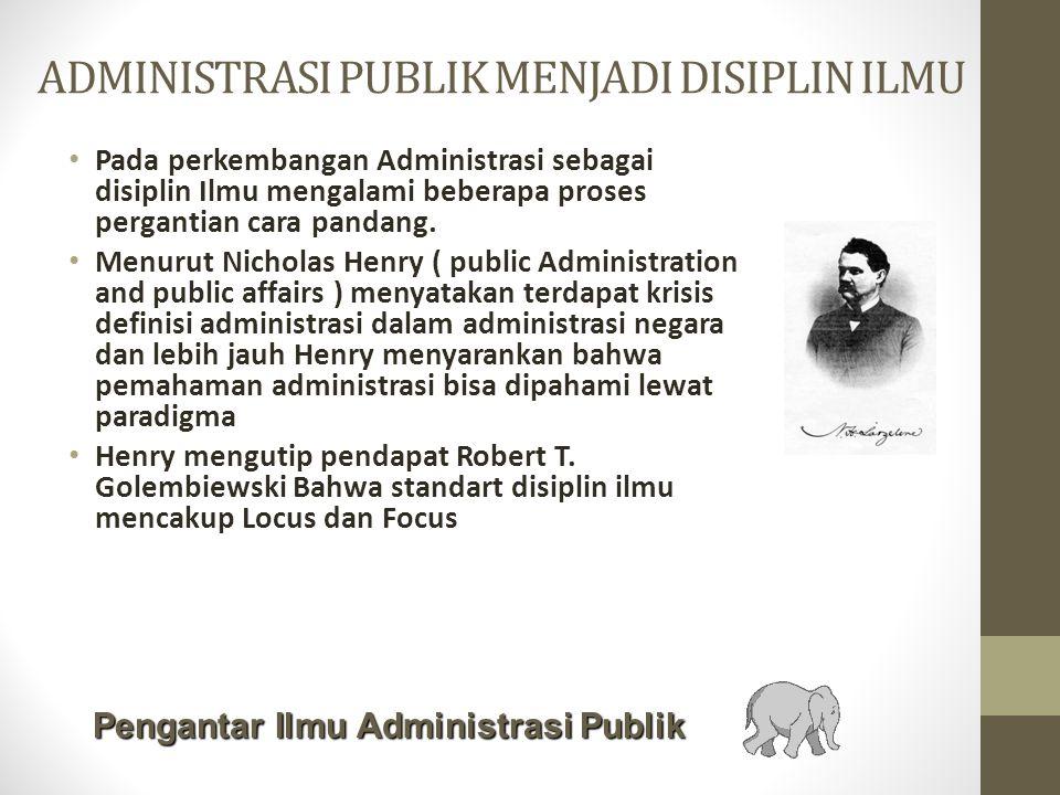 ADMINISTRASI PUBLIK MENJADI DISIPLIN ILMU Pada perkembangan Administrasi sebagai disiplin Ilmu mengalami beberapa proses pergantian cara pandang.
