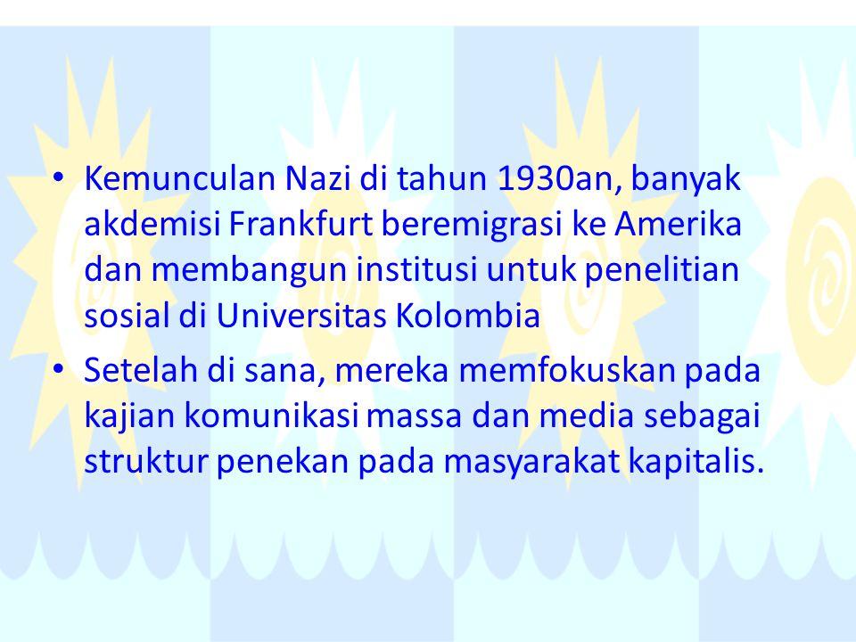 Kemunculan Nazi di tahun 1930an, banyak akdemisi Frankfurt beremigrasi ke Amerika dan membangun institusi untuk penelitian sosial di Universitas Kolombia Setelah di sana, mereka memfokuskan pada kajian komunikasi massa dan media sebagai struktur penekan pada masyarakat kapitalis.