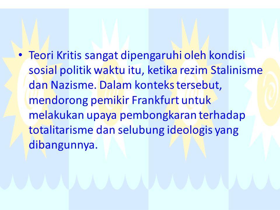 Teori Kritis sangat dipengaruhi oleh kondisi sosial politik waktu itu, ketika rezim Stalinisme dan Nazisme. Dalam konteks tersebut, mendorong pemikir