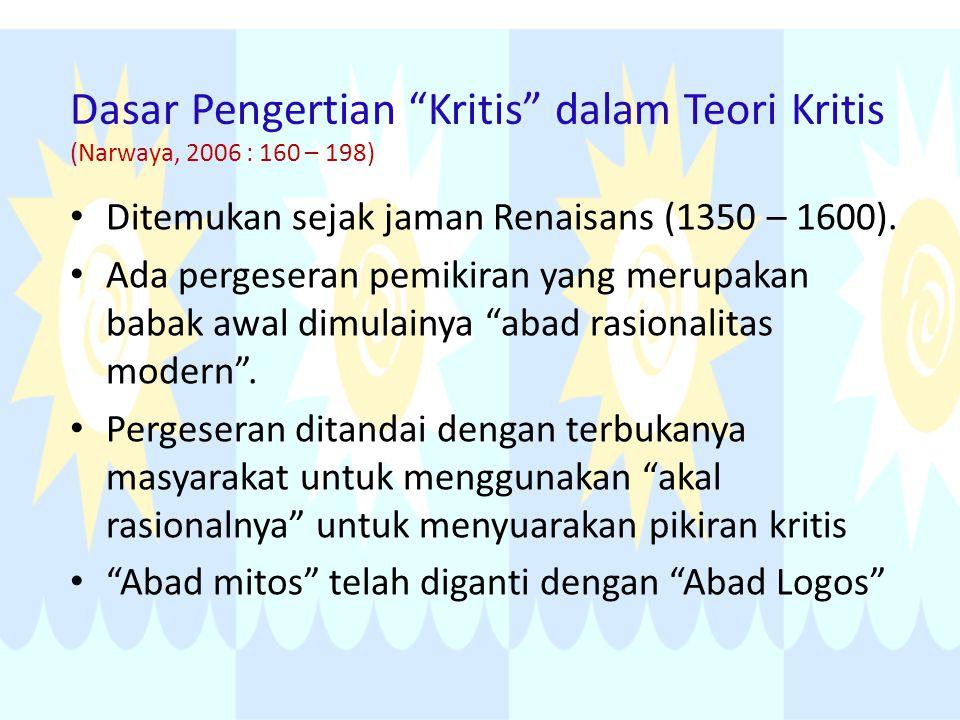 """Dasar Pengertian """"Kritis"""" dalam Teori Kritis (Narwaya, 2006 : 160 – 198) Ditemukan sejak jaman Renaisans (1350 – 1600). Ada pergeseran pemikiran yang"""