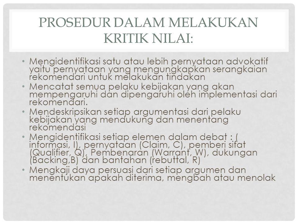 PROSEDUR DALAM MELAKUKAN KRITIK NILAI: Mengidentifikasi satu atau lebih pernyataan advokatif yaitu pernyataan yang mengungkapkan serangkaian rekomenda