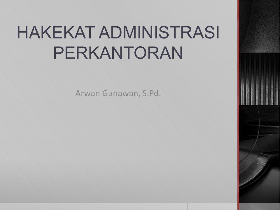 HAKEKAT ADMINISTRASI PERKANTORAN Arwan Gunawan, S.Pd.