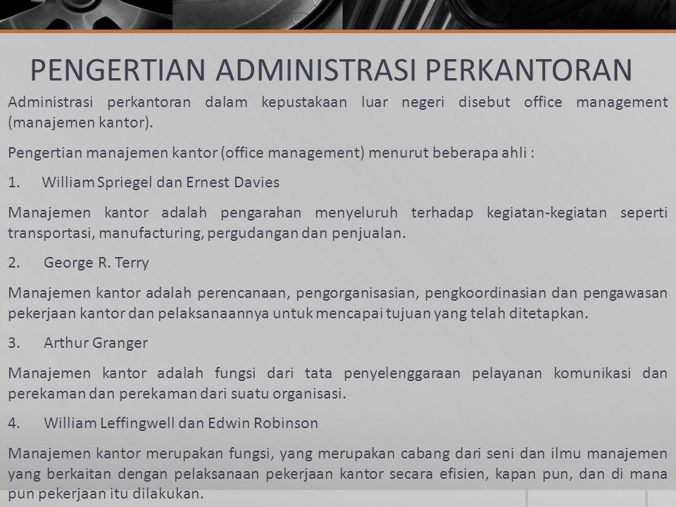 PENGERTIAN ADMINISTRASI PERKANTORAN Administrasi perkantoran dalam kepustakaan luar negeri disebut office management (manajemen kantor). Pengertian ma