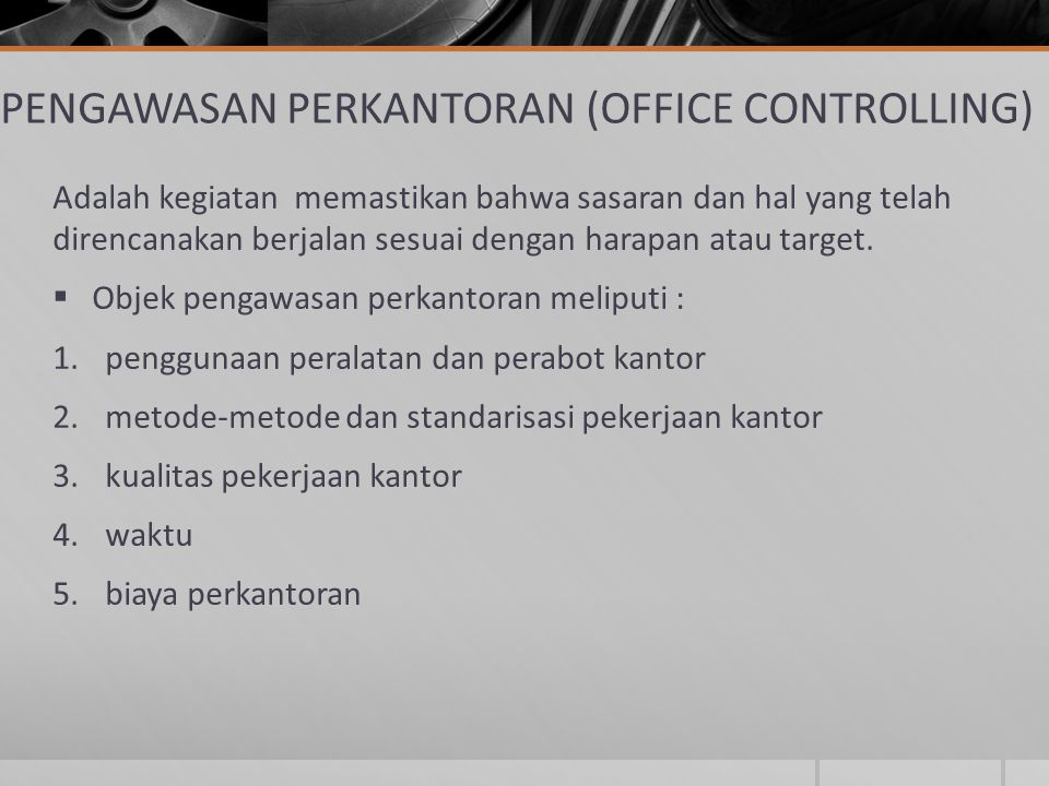 PENGAWASAN PERKANTORAN (OFFICE CONTROLLING) Adalah kegiatan memastikan bahwa sasaran dan hal yang telah direncanakan berjalan sesuai dengan harapan at
