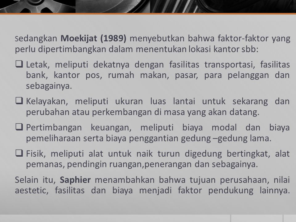 S edangkan Moekijat (1989) menyebutkan bahwa faktor-faktor yang perlu dipertimbangkan dalam menentukan lokasi kantor sbb:  Letak, meliputi dekatnya d