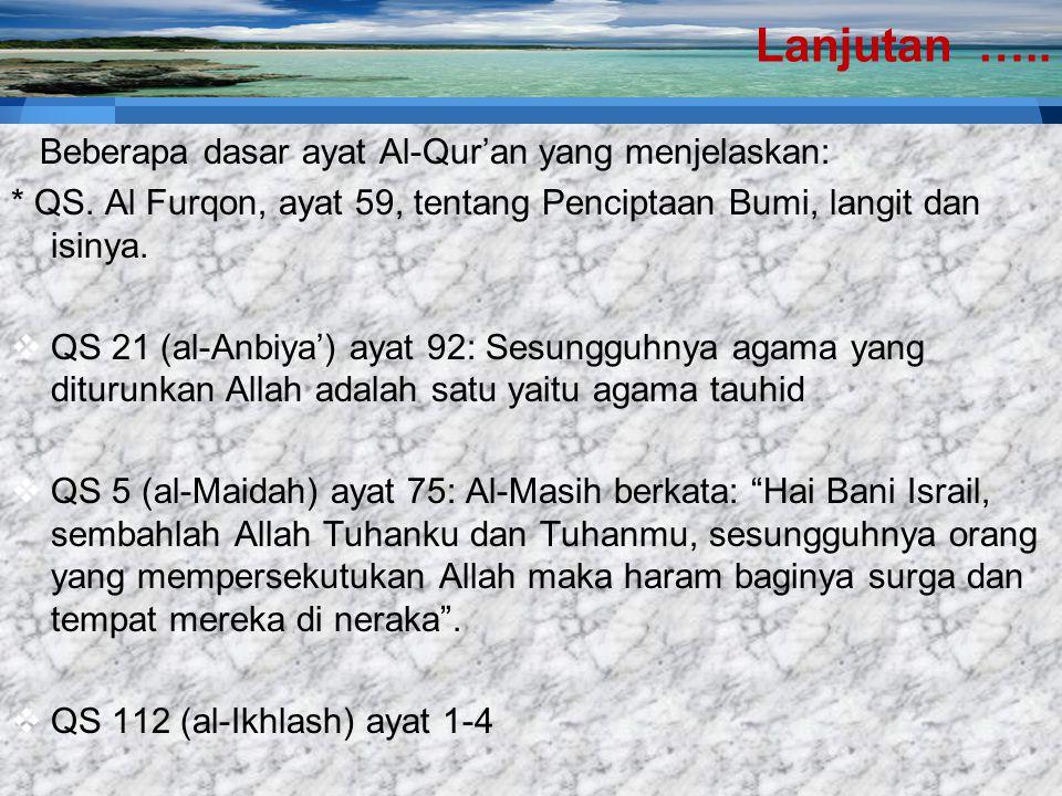 25 Ketuhanan Dalam Islam  KonsepTuhan/ IIlah: untuk menyatakan Dzat/ obyek yang dibesarkan/ diagungkan dan dipentingkan oleh manusia  Menurut Ibnu Taimiyah, IIlah berarti yang dipuja dengan penuh kecintaan hati, tunduk kepada-NYA, takut dan mengharap-NYA, tempat berpasrah, berdo'a, berlindung, tenang mengingat-NYA dan terpaut cinta kepada-NYA.