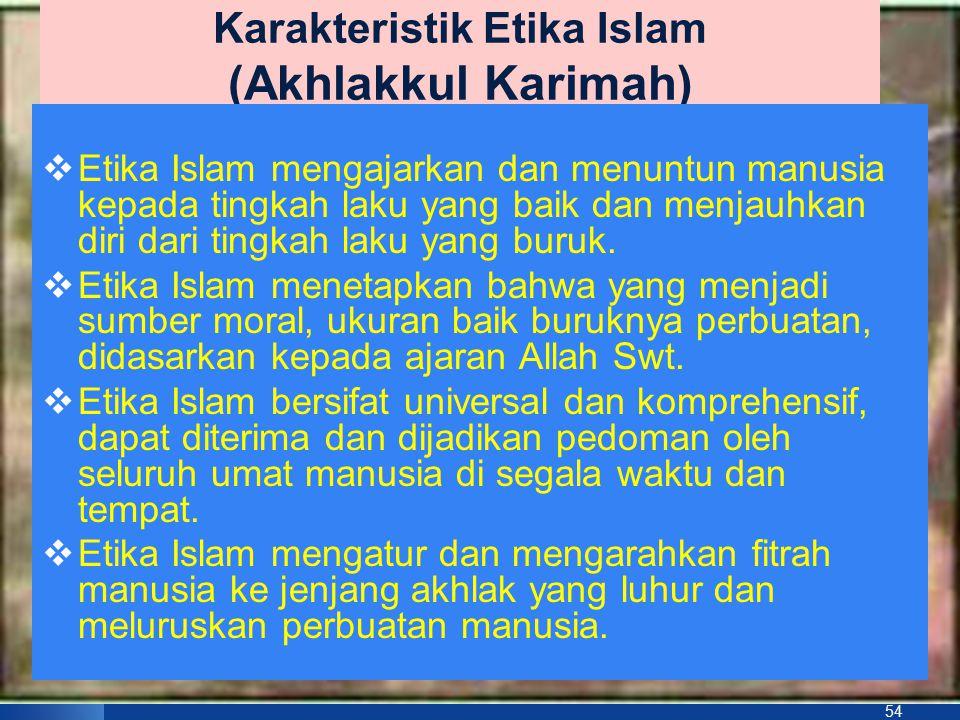 53 ETIKA MORAL DAN AKHLAK Merupakan implementasi serta pengejawantahan Syari'ah dalam hidup dan kehidupan manusia sebagai Kholifatul fil Ardh, dalam menjaga keseimbangan HABLUM MINALLAH dan HABLUM MINNAAS.