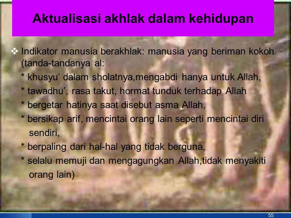 54 Karakteristik Etika Islam (Akhlakkul Karimah)  Etika Islam mengajarkan dan menuntun manusia kepada tingkah laku yang baik dan menjauhkan diri dari tingkah laku yang buruk.