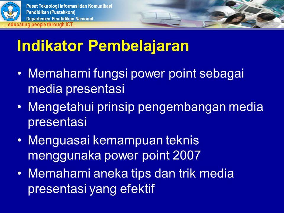 Pusat Teknologi Informasi dan Komunikasi Pendidikan (Pustekkom) Departemen Pendidikan Nasional... educating people through ICT... Indikator Pembelajar