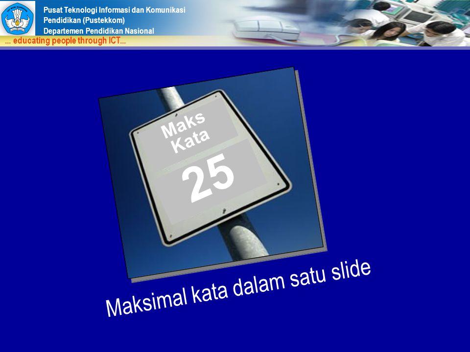 Pusat Teknologi Informasi dan Komunikasi Pendidikan (Pustekkom) Departemen Pendidikan Nasional... educating people through ICT... 25 Maksimal kata dal