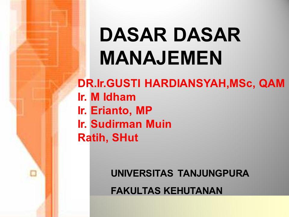 DASAR DASAR MANAJEMEN DR.Ir.GUSTI HARDIANSYAH,MSc, QAM Ir.