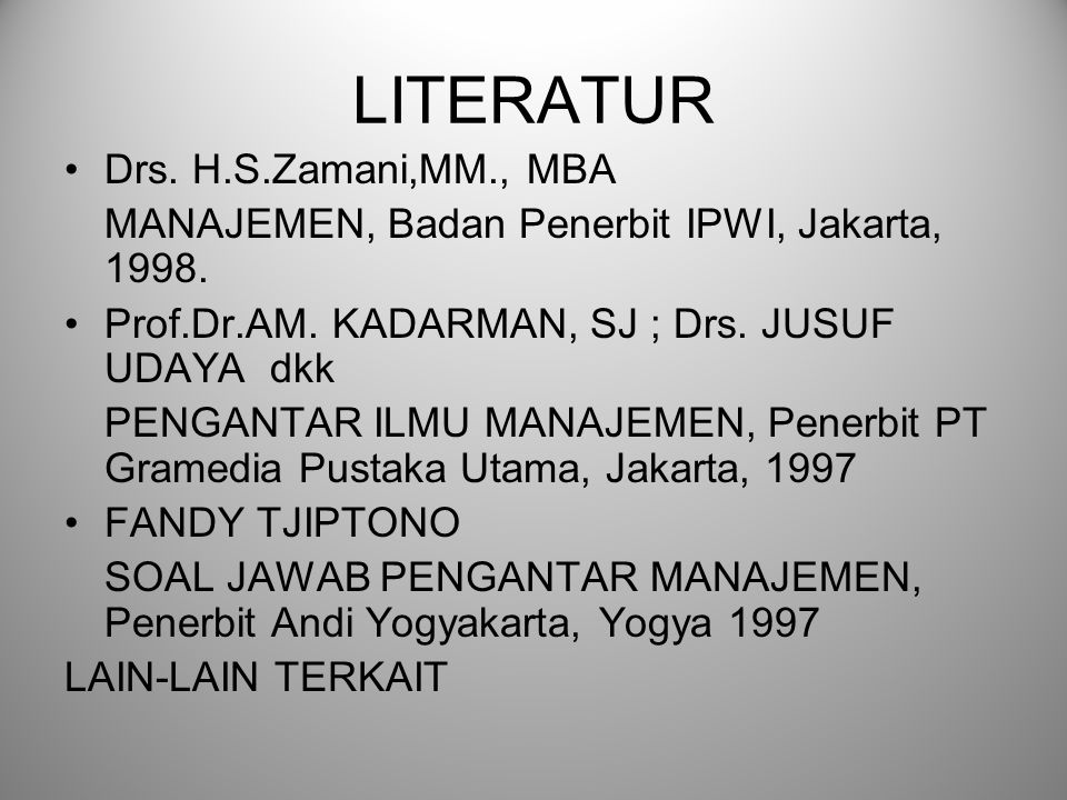 LITERATUR Drs.H.S.Zamani,MM., MBA MANAJEMEN, Badan Penerbit IPWI, Jakarta, 1998.