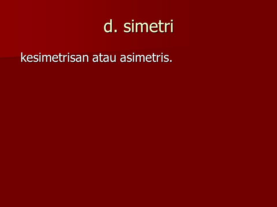 d. simetri kesimetrisan atau asimetris. kesimetrisan atau asimetris.
