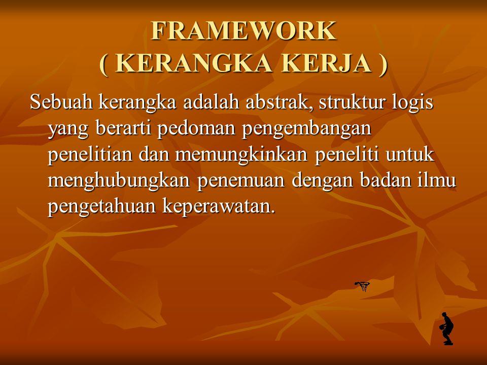 FRAMEWORK ( KERANGKA KERJA ) Sebuah kerangka adalah abstrak, struktur logis yang berarti pedoman pengembangan penelitian dan memungkinkan peneliti unt