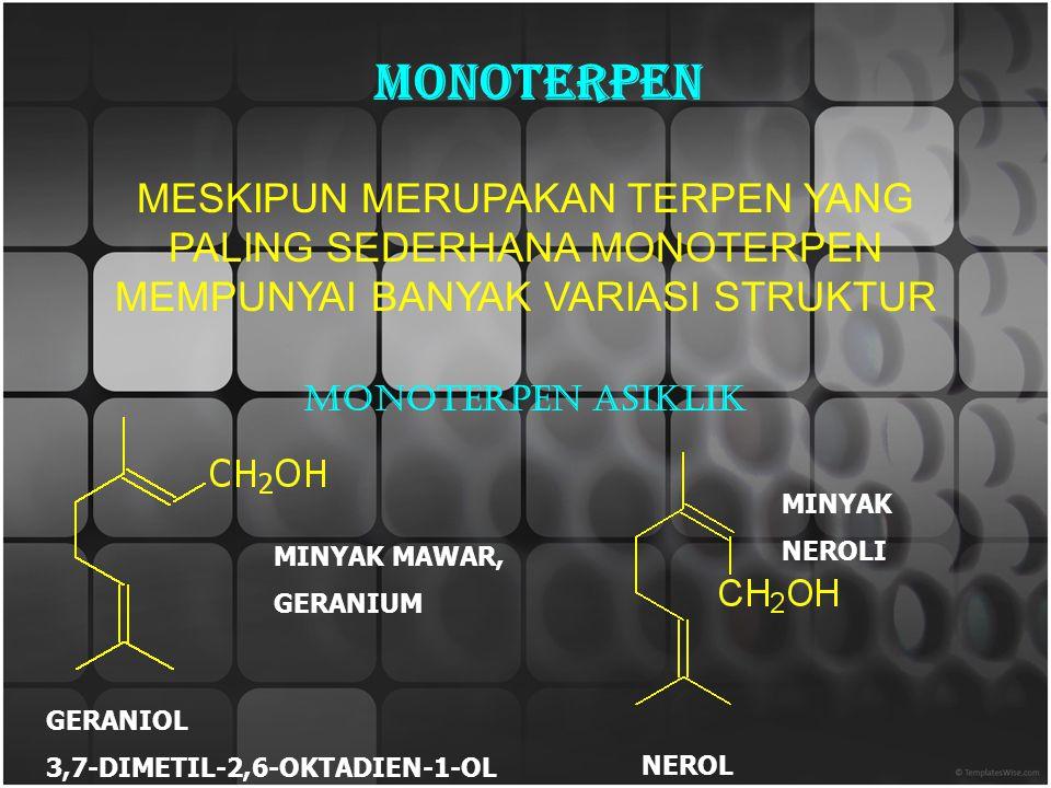 MONOTERPEN MESKIPUN MERUPAKAN TERPEN YANG PALING SEDERHANA MONOTERPEN MEMPUNYAI BANYAK VARIASI STRUKTUR MONOTERPEN ASIKLIK GERANIOL 3,7-DIMETIL-2,6-OKTADIEN-1-OL MINYAK MAWAR, GERANIUM NEROL MINYAK NEROLI